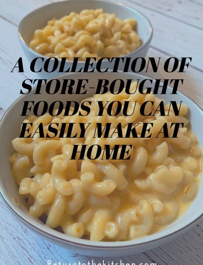 A Collection of Store-Bought Foods You Can Easily Make at Home